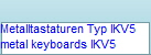 Metalltastaturen Typ IKV5